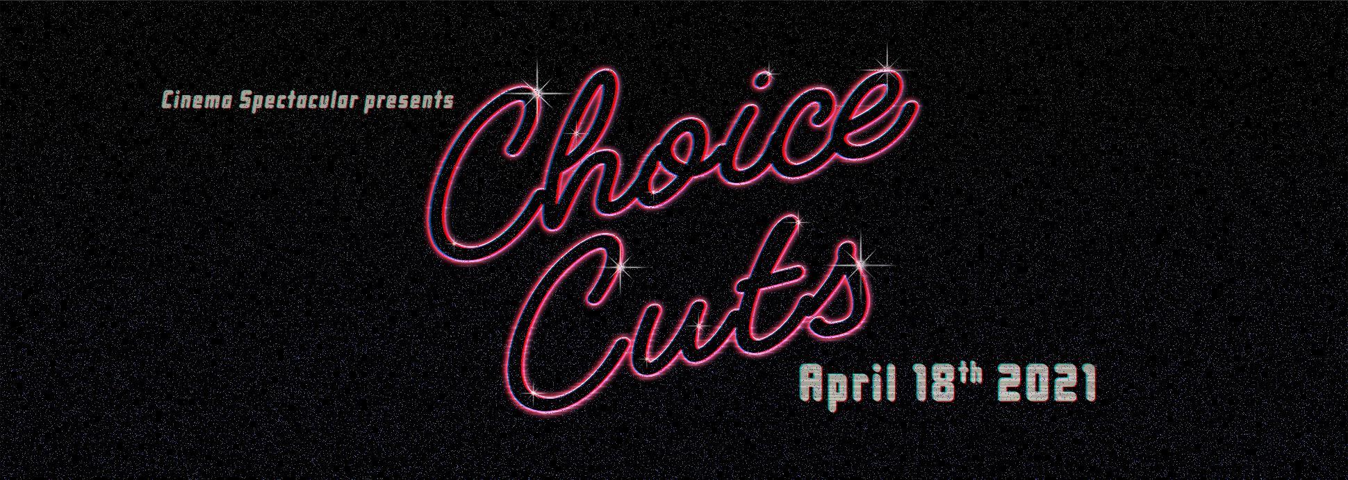 Cinema Spectacular presents: Choice Cuts